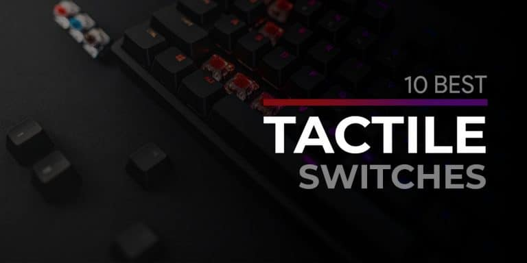 Top 10 Best Tactile Switches For Your Keyboard
